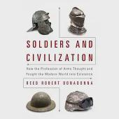 Soldiers and Civilization: How the Profession of Arms Thought and Fought the Modern World into Existence