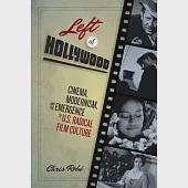 Left of Hollywood: Cinema, Modernism, and the Emergence of U.S. Radical Film Culture