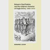 Britain's Chief Rabbis and the Religious Character of Anglo-Jewry, 1880-1970
