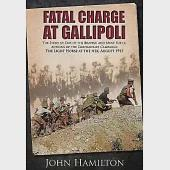 Fatal Charge at Gallipoli: The Story of One of the Bravest, and Most Futile, Actions of the Dardanelles Campaign: The Light Hors