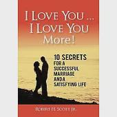 I Love You ... I Love You More!: 10 Secrets for a Successful Marriage and a Satisfying Life