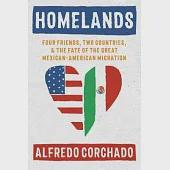 Homelands: Four Friends, Two Countries, and the Fate of the Great Mexican-American Migration