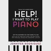 Help! I Want to Play Piano: Get the Answers No One Dares to Ask - When to Quit, Do I Really Need a Teacher, What About YouTube,
