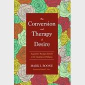 The Conversion and Therapy of Desire: Augustine's Theology of Desire in the Cassiciacum Dialogues