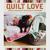 Quilt Love: Simple Projects to Stitch & Treasure