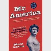 Mr. America: How Muscular Millionaire Bernarr Macfadden Transformed the Nation Through Sex, Salad, and the Ultimate Starvation D
