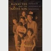 Blood Ties and the Native Son: Poetics of Patronage in Kyrgyzstan