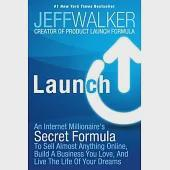 Launch: An Internet Millionaire's Secret Formula to Sell Almost Anything Online, Build a Business You Love, and Live the Life of
