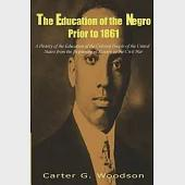 The Education of the Negro Prior to 1861: A History of the Education of the Colored People of the United States from the Beginni