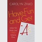 Have Fun & Get A's: How to Study Less and Achieve More