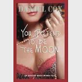 You Pretend to be The Moon: A Hollywood Tale