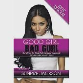Good Girl Bad Gurl: Sometimes the Things That Make You Very Good, Can Also Make You Very Bad...