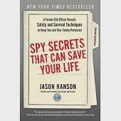 Spy Secrets That Can Save Your Life: A Former CIA Officer Reveals Safety and Survival Techniques to Keep You and Your Family Pro