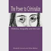 The Power to Criminalize: Violence, Inequality and the Law