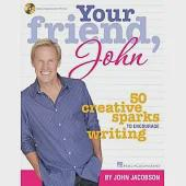 Your Friend, John: 50 Creative Sparks to Encourage Writing