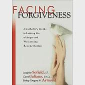 Facing Forgiveness: A Catholic's Guide to Letting Go of Anger and Welcoming Reconcilation
