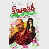 Spanish Without Words: Now You Can Communicate in Spanish Even If You Don't Know a Single Word