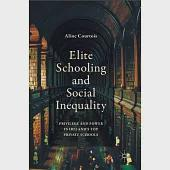 Elite Schooling and Social Inequality: Privilege and Power in Ireland's Top Private Schools