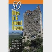 50 Hikes in & Around Tuscany: Hiking the Mountains, Forests, Coast & Historic Sites of Wild Tuscany & Beyond