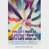You Can't Teach Us If You Don't Know Us and Care About Us: Becoming and Ubuntu, Responsive and Responsible Urban Teacher