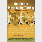 The Cult of Personality Testing: How Personality Tests Are Leading Us to Miseducate Our Children, Mismanage Our Companies, And M