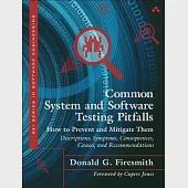 Common System and Software Testing Pitfalls: How to Prevent and Mitigate Them: Descrptions, Sysmptons, Consequences, Causes, and