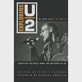 Exploring U2: Is This Rock 'n' Roll?:: Essays on the Music, Work, and Influence of U2