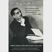The H.G. Wells Reader: A Complete Anthology from Science Fiction to Social Satire