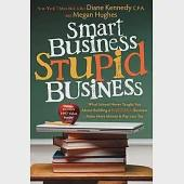 Smart Business, Stupid Business: What School Never Taught You About Building a Successful Business-make More Money and Pay Less