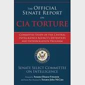 The Official Senate Report on CIA Torture: Committee Study of the Central Intelligence Agency's Detention and Interrogation Prog