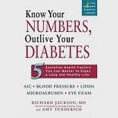 Know Your Numbers, Outlive Your Diabetes: Five Essential Health Factors You Can Master to Enjoy a Long Healthy Life