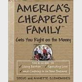 America's Cheapest Family Gets You Right on the Money: Your Guide to Living Better, Spending Less, And Cashing in on Your Dreams