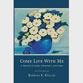 Come Live With Me: A Memoir of Family, Alzheimer's, and Hope