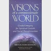 Visions of a Compassionate World: Guided Imagery for Spiritual Growth and Social Transformation
