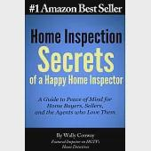 Home Inspection Secrets of a Happy Home Inspector: A Guide to Peace of Mind for Home Buyers, Sellers, and the Agents Who Love Th