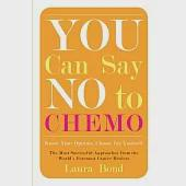 You Can Say No to Chemo: Know Your Options, Choose for Yourself, The Most Successful Approaches from the World's Foremost Cancer