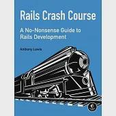 Rails Crash Course: A No-Nonsense Guide to Rails Development