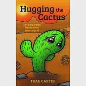 Hugging the Cactus: 50 Things I Wish I Had Known Before Age 45