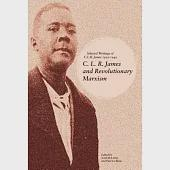 C. L. R. James and Revolutionary Marxism: Selected Writings of C.L.R. James 1939-1949