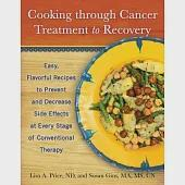 Cooking Through Cancer Treatment to Recovery: Easy, Flavorful Recipes to Prevent and Decrease Side Effects at Every Stage of Con