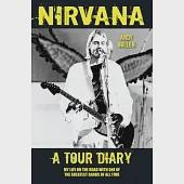 Nirvana: A Tour Diary: My Life on the Road With One of the Greatest Bands of All Time