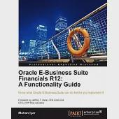 Oracle E-Business Suite Financials R12: A Functionality Guide: Know What Oracle E-Business Suite Can Do Before You Implement It