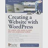 Creating a Website with WordPress: For Anyone Who Wants to Create Their Own Professional Website
