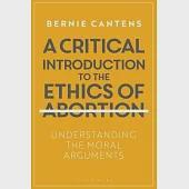 A Critical Introduction to the Ethics of Abortion: Understanding the Moral Arguments
