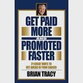 Get Paid More and Promoted Faster: 21 Great Ways to Get Ahead in Your Career