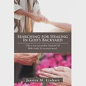 Searching for Healing in God's Backyard: This Is Not Just Another Essential Oil Bible Study! It's So Much More!