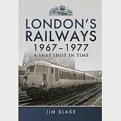 London's Railways 1967 - 1977: A Snap Shot in Time