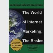 The World of Internet Marketing: The Basics: Online Brand Building, Social Media, and Website Design