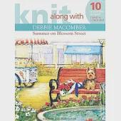 Knit Along With Debbie Macomber: Summer on Blossom Street : 10 Irresistable Designs! 7 Knit & 3 Crochet