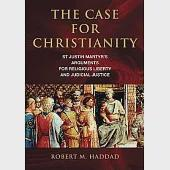 The Case for Christianity: St Justin Martyr's Arguments for Religious Liberty and Judicial Justice